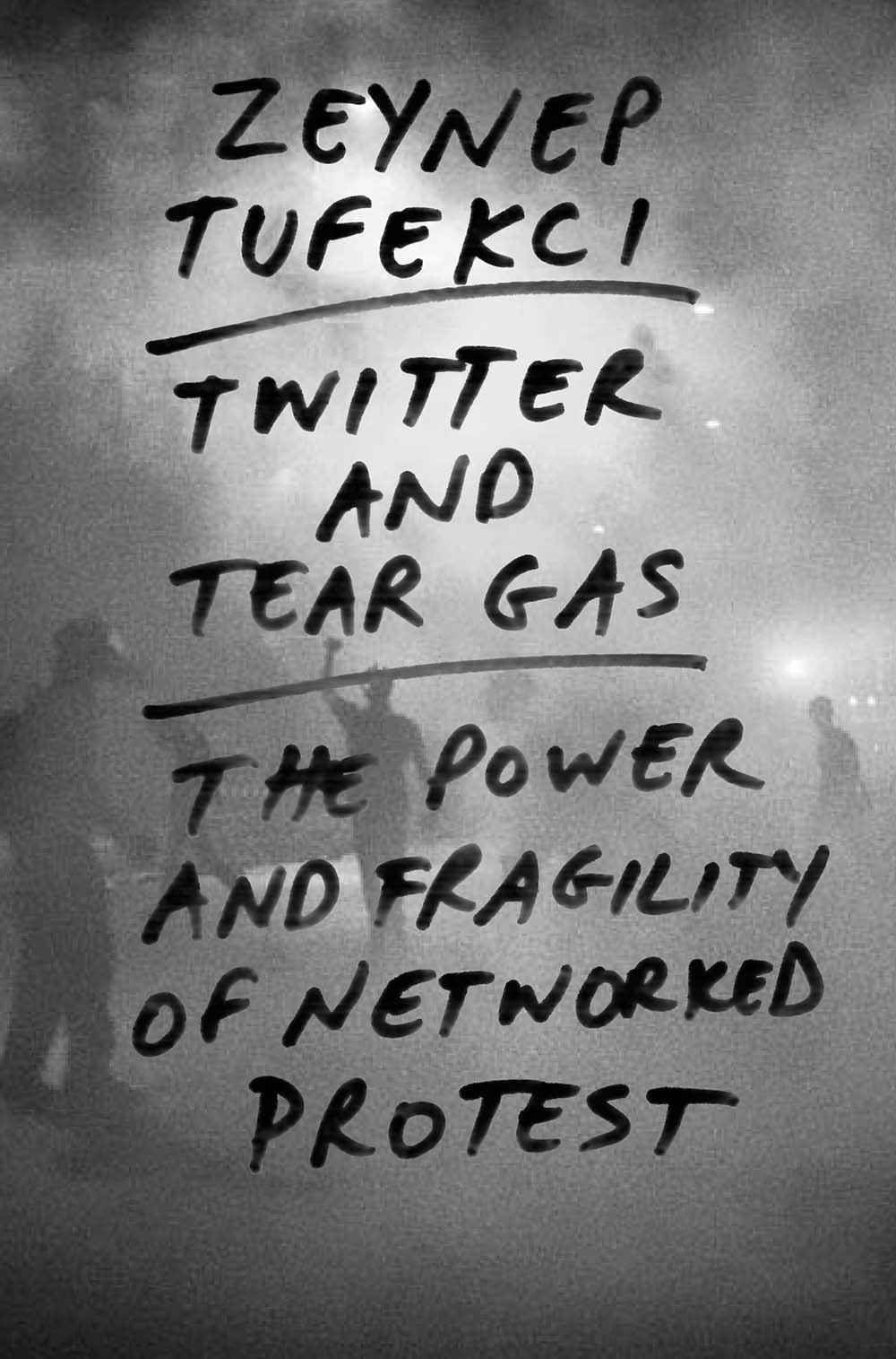 *Twitter and Tear Gas: The Power and Fragility of Networked Protest*